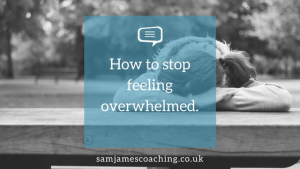 How to stop feeling overwhelmed