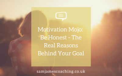 Motivation Mojo: Be Honest – The Real Reasons Behind Your Goal