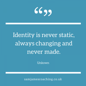Identity is never static - Sam James Coaching