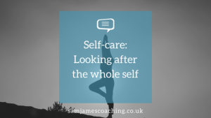 Self care: Looking after your whole self