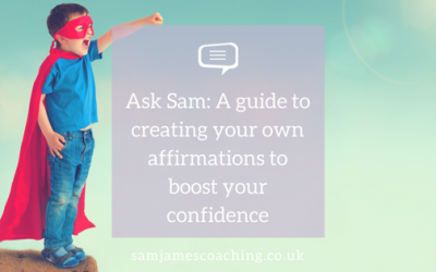 Ask Sam: A guide to creating your own affirmations to boost your confidence