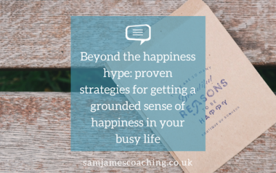 Beyond the happiness hype: proven strategies for getting a grounded sense of happiness into your busy life