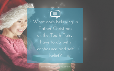 What does believing in Father Christmas or the Tooth Fairy, have to do with confidence and self belief? How to start believing in yourself.